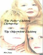 The Fuller Children Chronicles : The Otherworld Children