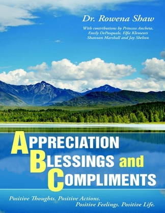 A Ppreciation B Lessings and C Omplements: Positive Thoughts. Positive Actions. Positive Feelings. Positive Life