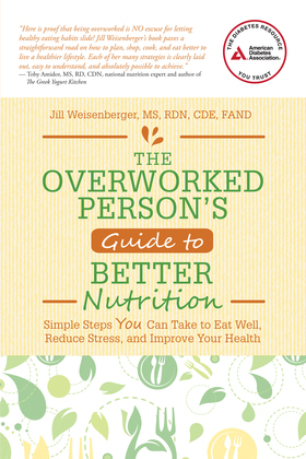 The Overworked Person's Guide to Better Nutrition: Simple Steps YOU Can Take to Eat Well, Reduce Stress, and Improve Your Health