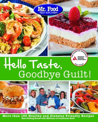 Mr. Food Test Kitchen's Hello Taste, Goodbye Guilt!