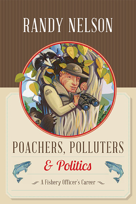 Poachers, Polluters and Politics: A Fishery Officer's Career
