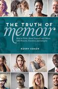 The Truth of Memoir: How to Write about Yourself and Others with Honesty, Emotion, and Integrity