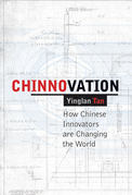 Chinnovation: How Chinese Innovators Are Changing the World
