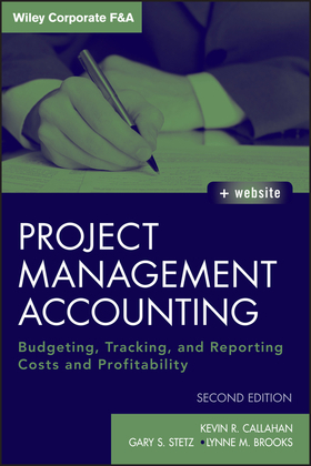 Project Management Accounting: Budgeting, Tracking, and Reporting Costs and Profitability