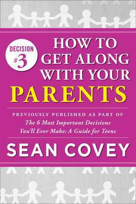 Decision #3: How to Get Along With Your Parents